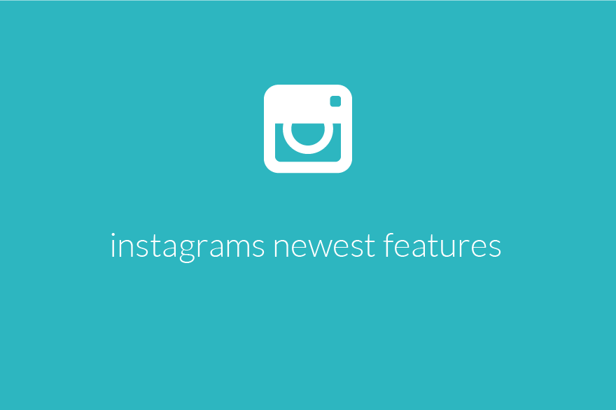 Newest Instagram Features